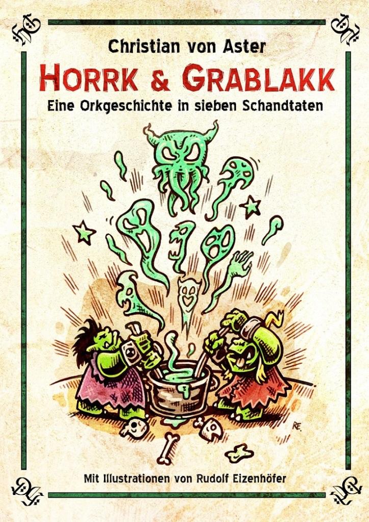 Horrk und Grablakk eine Orkgeschichte in sieben Schandtaten